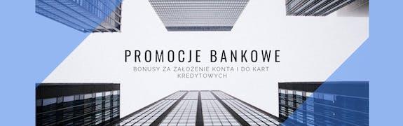 Najlepsze promocje bankowe na polskim rynku