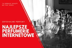 Dobre i sprawdzone perfumerie internetowe